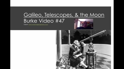 Thumbnail for entry Burke Video #47 Galileo & Telescopes