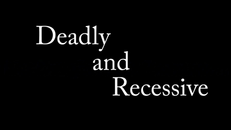 Thumbnail for entry Recessive And Deadly