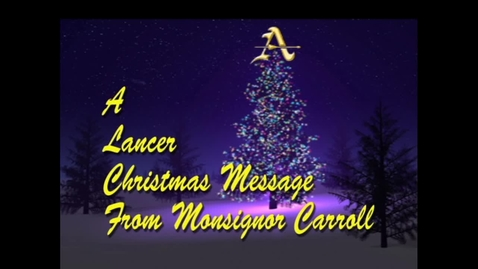 Thumbnail for entry Msgr Carroll Christmas Message to Classes of 2011 & 2012