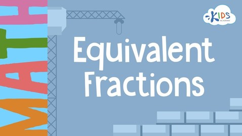 Thumbnail for entry Equivalent Fractions | Math for 3rd Grade | Kids Academy