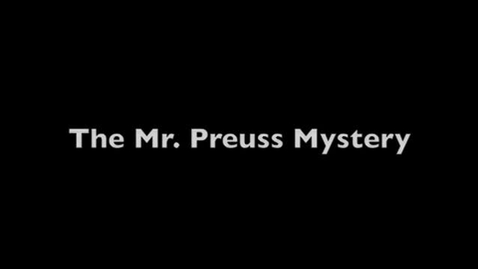 Thumbnail for entry The Mr. Preuss Mystery