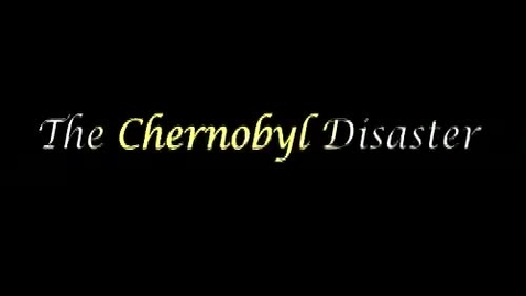 Thumbnail for entry The Chernobyl Disaster