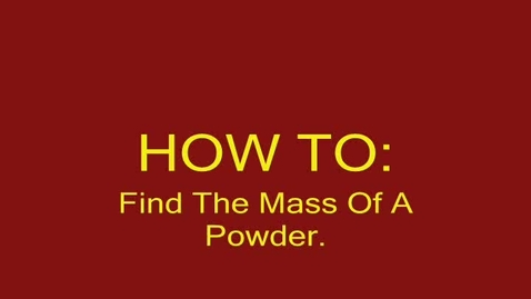 Thumbnail for entry How to Find The Mass of a Powder
