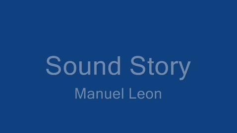 Thumbnail for entry Manuel's sound sound story