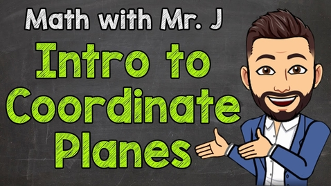 Thumbnail for entry Introduction to Coordinate Planes + Vocabulary | Math with Mr J