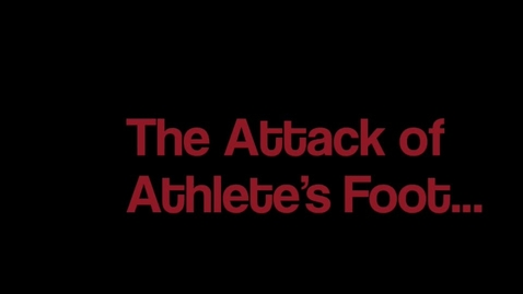 Thumbnail for entry The Attack of the Athlete's Foot