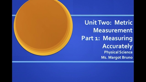 Thumbnail for entry Unit 2 Video 3 Precision, Accuracy, & Percent Error, Metric Measurement, Part 1 Measuring Accurately