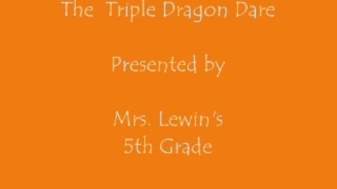 Thumbnail for entry The Triple Dragon Dare (Lewin)