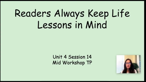 Thumbnail for entry RW Unit 4 Session 14 Mid Workshop TP Readers Keep Life Lessons in Mind