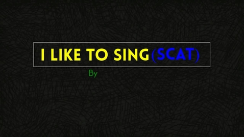 Thumbnail for entry I Like To Sing (Scat)!