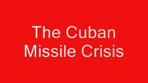 Thumbnail for entry The Cuban Missile Crisis