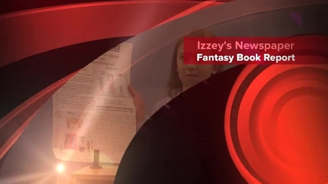 Thumbnail for entry Izzey's Fantasy Newspaper Book Report