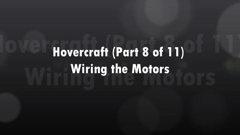 Thumbnail for entry Hovercraft (8 of 11) Writing the Motors