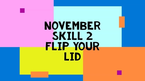 Thumbnail for entry November Skill 2 - Flip Your Lid
