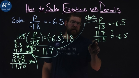 Thumbnail for entry How to Solve Equations with Decimals | p/(-1.8)=-6.5 | Part 4 of 4 | Minute Math