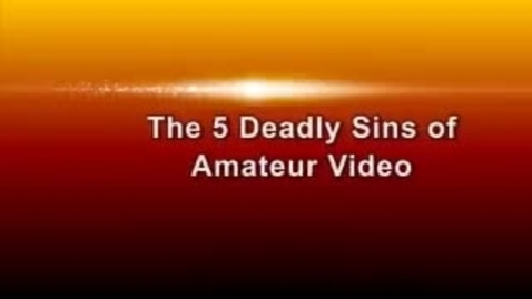 Thumbnail for entry The 5 Deadly Sins of Amateur Video