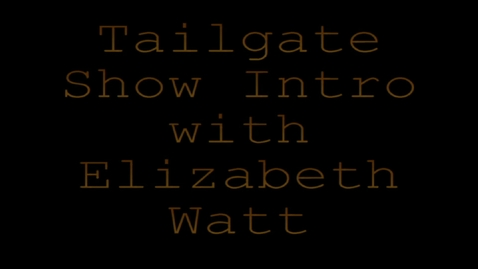 Thumbnail for entry Tailgate Show Intro with Elizabeth Watt