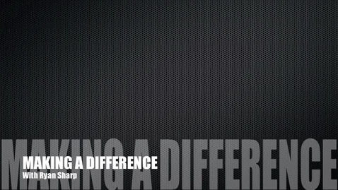 Thumbnail for entry Make a Difference Starring Ryan Sharp