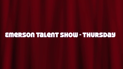 Thumbnail for entry OLD Emerson Talent Show Thursday