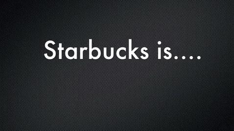 Thumbnail for entry Starbucks Is....