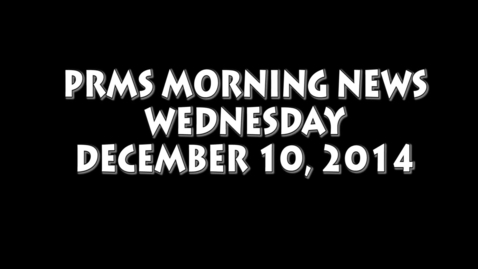 Thumbnail for entry PRMS Morning News - December 10, 2014