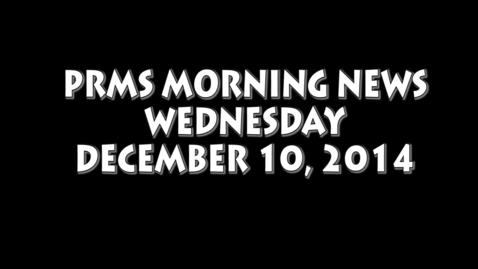 Thumbnail for entry PRMS Morning News - December 10, 2014