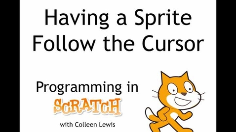 Thumbnail for entry Programming in Scratch: Having a Sprite Follow the Cursor