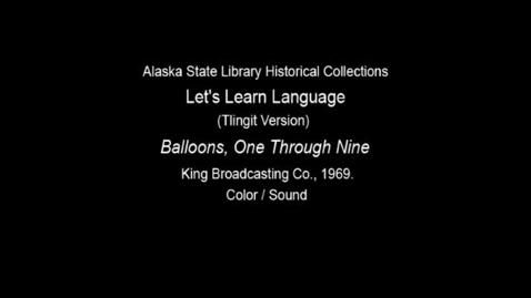 "Thumbnail for entry Let's Learn Language-Clincket (Tlingit) Version: Unit 5 ""Baloons, One Through Nine"""