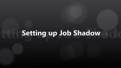Thumbnail for entry Setting up your Job Shadow
