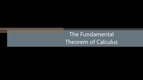 Thumbnail for entry The Fundamental Theorem of Calculus