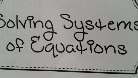 Thumbnail for entry Solving systems of Equations with Substitution and Elimination Foundations