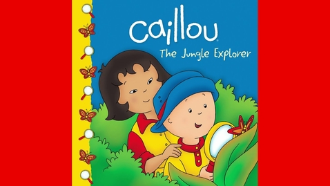 Thumbnail for entry Read Aloud : Caillou : The Jungle Explorer book - by Sarah Margaret Johanson and Eric Sevigny