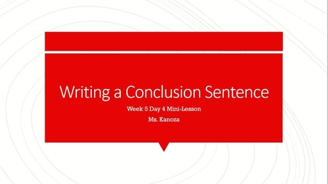 Thumbnail for entry Week 5 Day 4: Writing a Conclusion Sentence