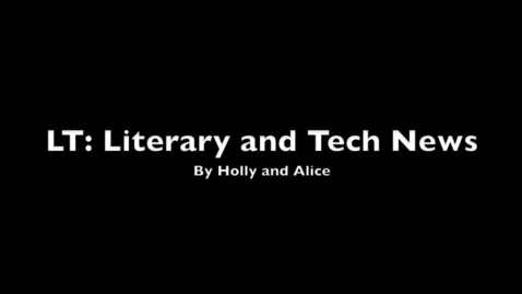 Thumbnail for entry LT: Literary and Tech News