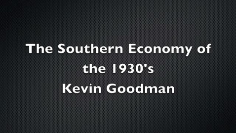Thumbnail for entry Southern Economy of the 1930's GoodmanTKAM