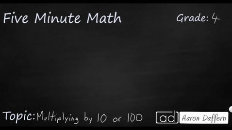 Thumbnail for entry 4th Grade Math Mutliplying by 10 or 100
