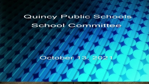 Thumbnail for entry Quincy School Committee October 13, 2021