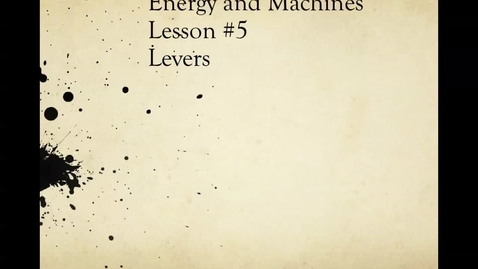Thumbnail for entry Levers (Lesson 5)  Unit 4:  Energy and Machines