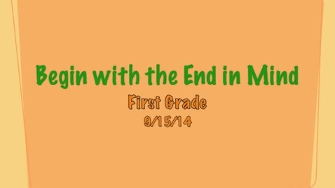 Thumbnail for entry Grade 1 Begin With the End in Mind