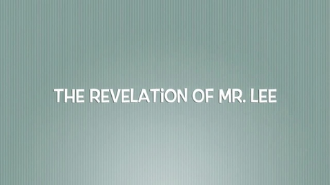 Thumbnail for entry Revelation of Mr. Lee- Using Digital Tools in the Classroom