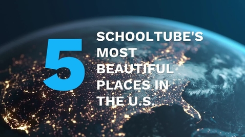 Thumbnail for entry SchoolTube's 5 Most Beautiful Places in the U.S.