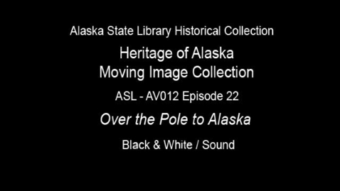 Thumbnail for entry The Heritage of Alaska Episode 22: Over the Pole to Alaska