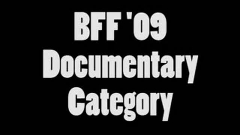 Thumbnail for entry BFF 09 Documentary Entries