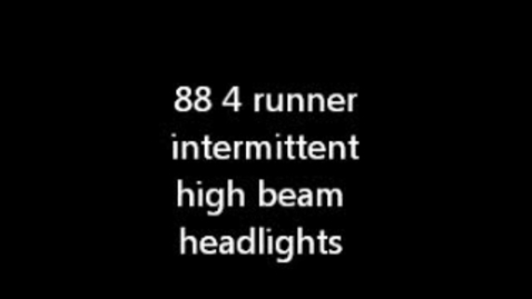 Thumbnail for entry  88 4 runner intermittent High beam headlights