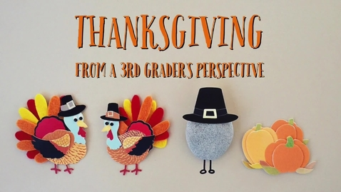 Thumbnail for entry Thanksgiving From A 3rd Grader's Perspective