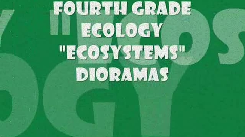 Thumbnail for entry 4th Grade Ecosystem Dioramas