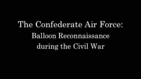 Thumbnail for entry The Confederate Air Force: Balloon Reconnaissance in the Civil War