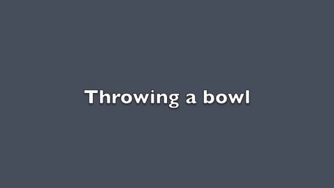 Thumbnail for entry Throwing a bowl