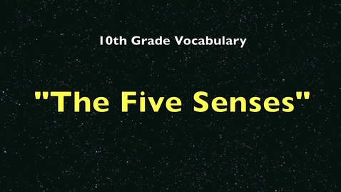 Thumbnail for entry 10th Grade Vocabulary - The Five Senses