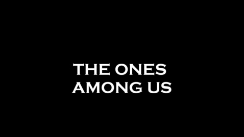 Thumbnail for entry The Ones Among Us.....